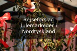 Rejseforslag – Julemarkeder i Nordtyskland