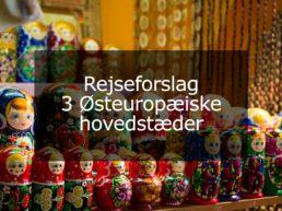 Rejseforslag – 3 Østeuropæiske hovedstæder